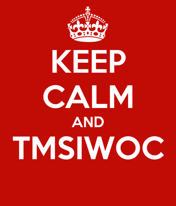 KEEP CALM AND TMSIWOC