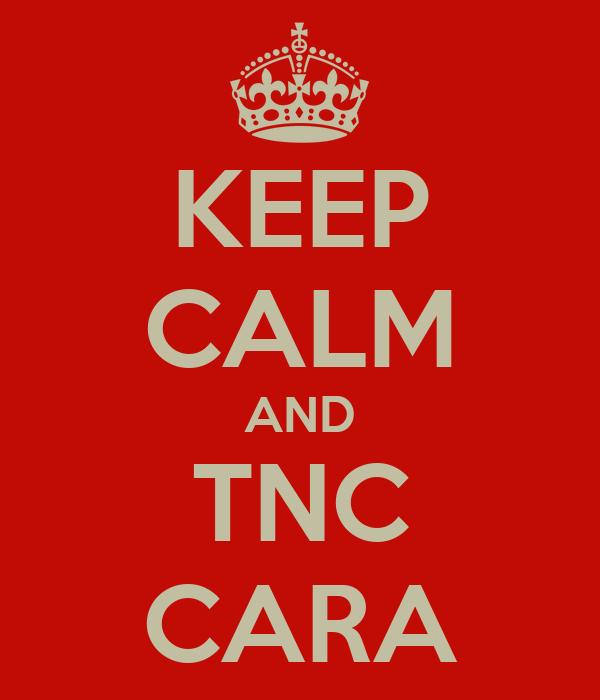 KEEP CALM AND TNC CARA