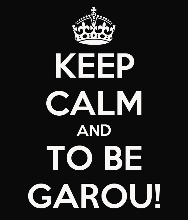 KEEP CALM AND TO BE GAROU!
