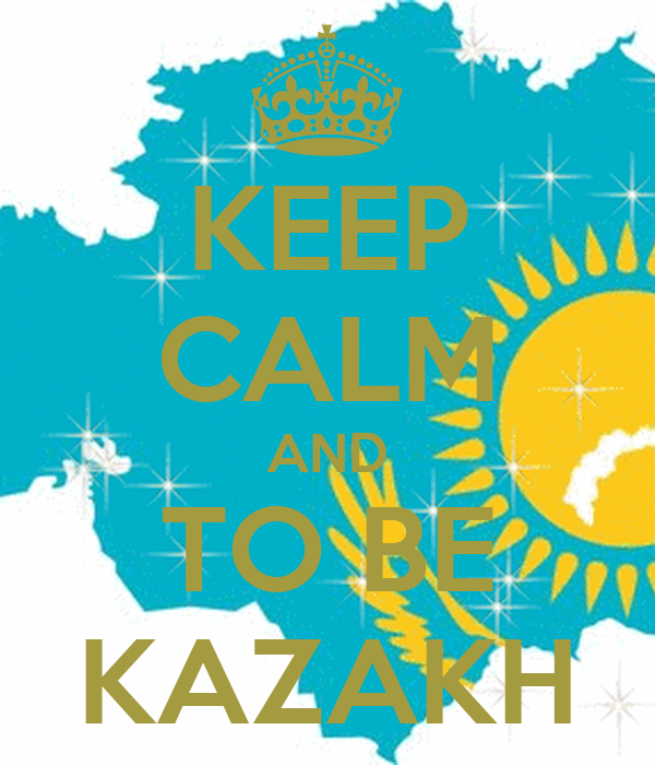 KEEP CALM AND TO BE KAZAKH
