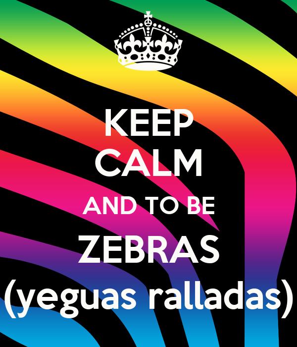 KEEP CALM AND TO BE ZEBRAS (yeguas ralladas)
