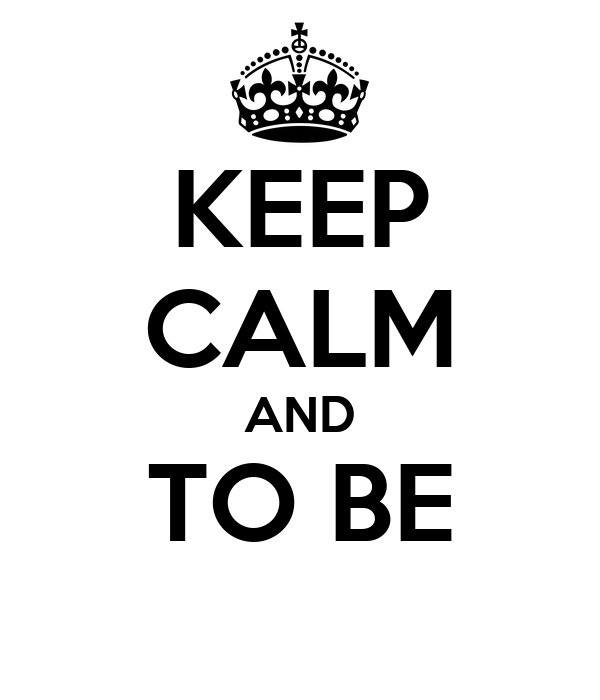 KEEP CALM AND TO BE