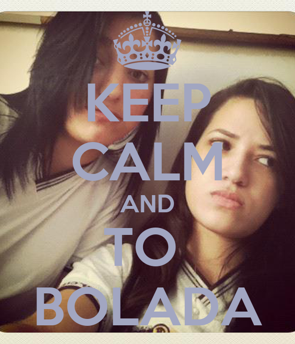 KEEP CALM AND TO  BOLADA
