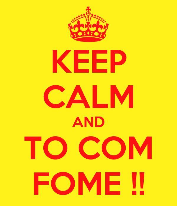 KEEP CALM AND TO COM FOME !!