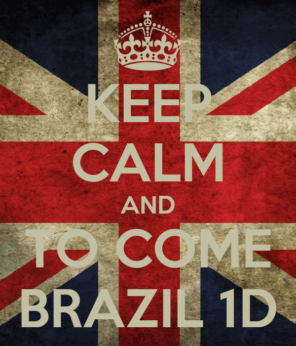 KEEP CALM AND TO COME BRAZIL 1D