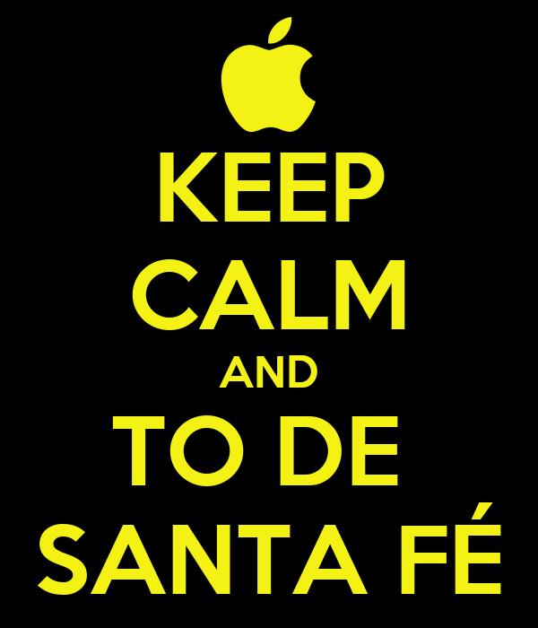KEEP CALM AND TO DE  SANTA FÉ