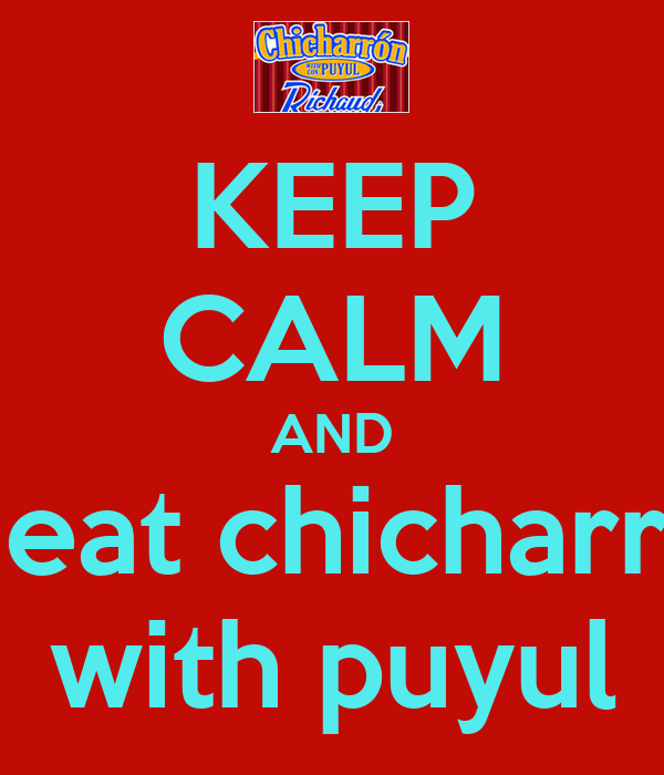 KEEP CALM AND to eat chicharron with puyul
