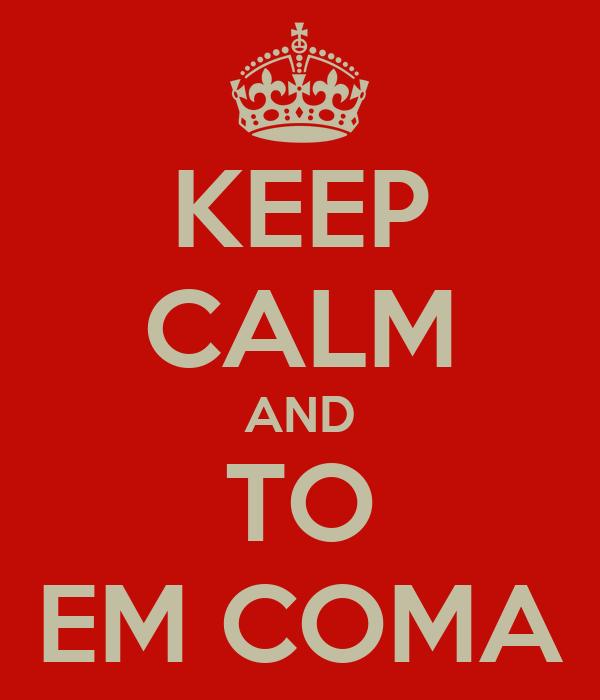 KEEP CALM AND TO EM COMA
