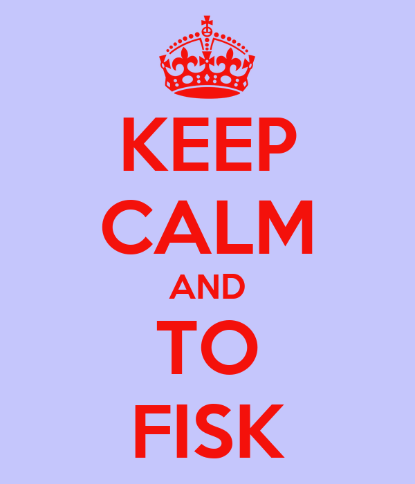 KEEP CALM AND TO FISK