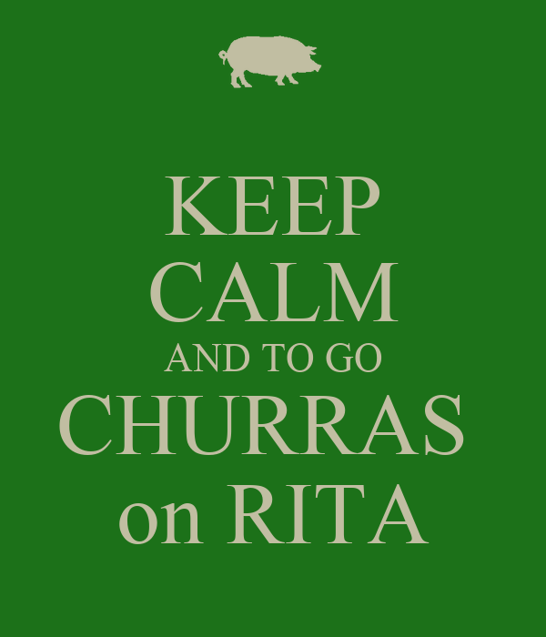 KEEP CALM AND TO GO CHURRAS  on RITA