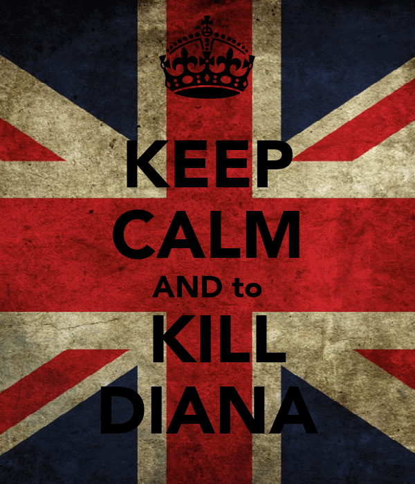 KEEP CALM AND to  KILL DIANA