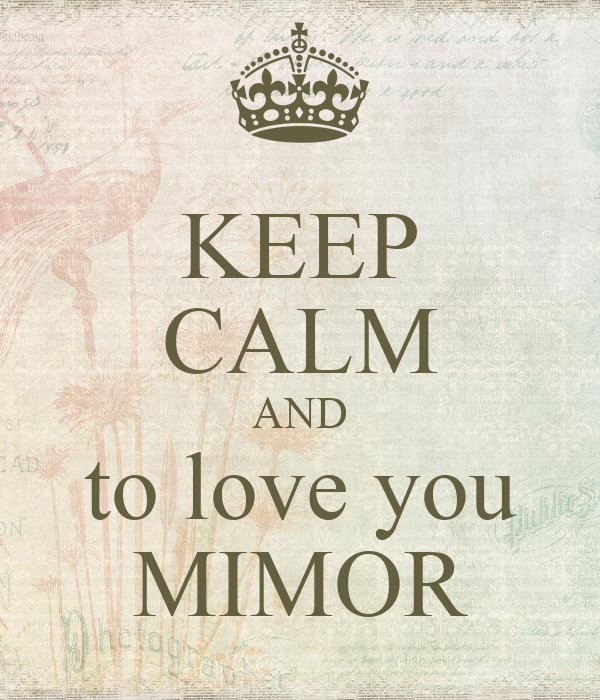 KEEP CALM AND to love you MIMOR