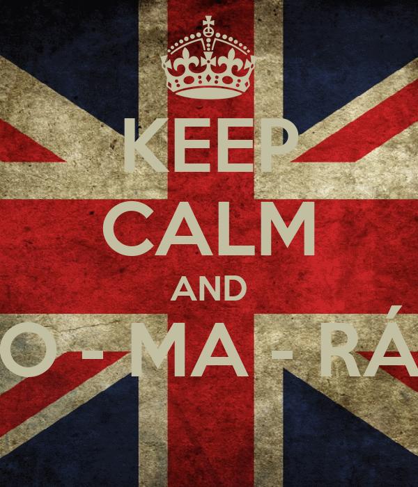 KEEP CALM AND TO - MA - RÁS
