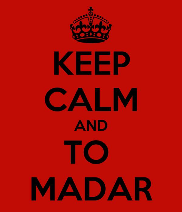 KEEP CALM AND TO  MADAR