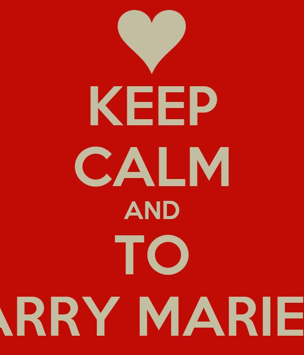KEEP CALM AND TO MARRY MARIETA