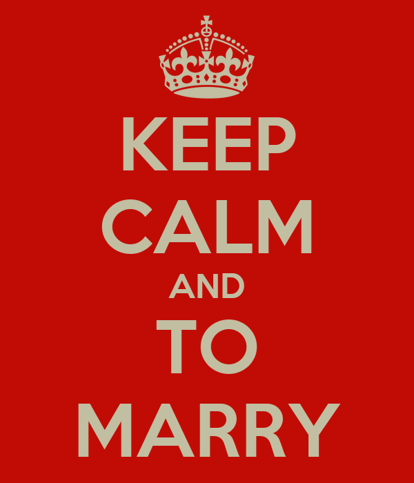 KEEP CALM AND TO MARRY