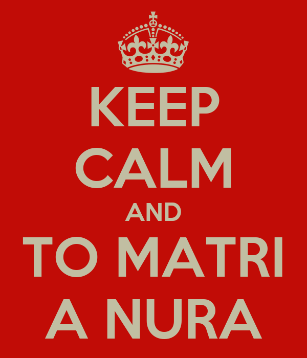 KEEP CALM AND TO MATRI A NURA