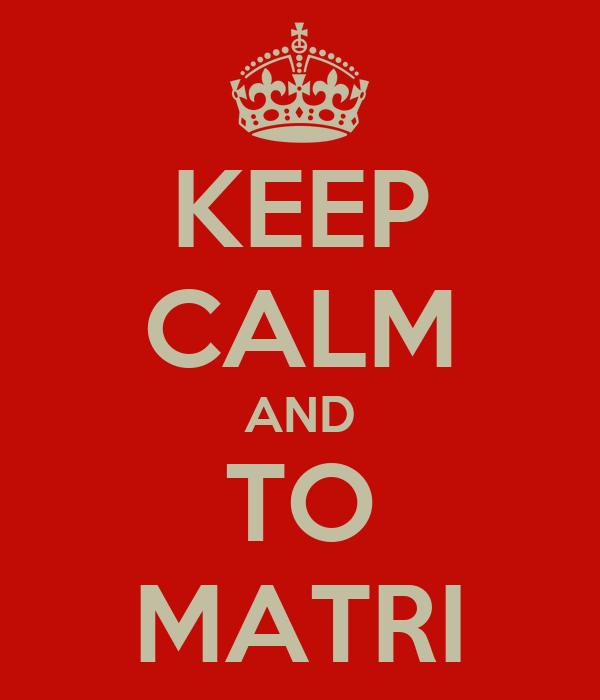 KEEP CALM AND TO MATRI