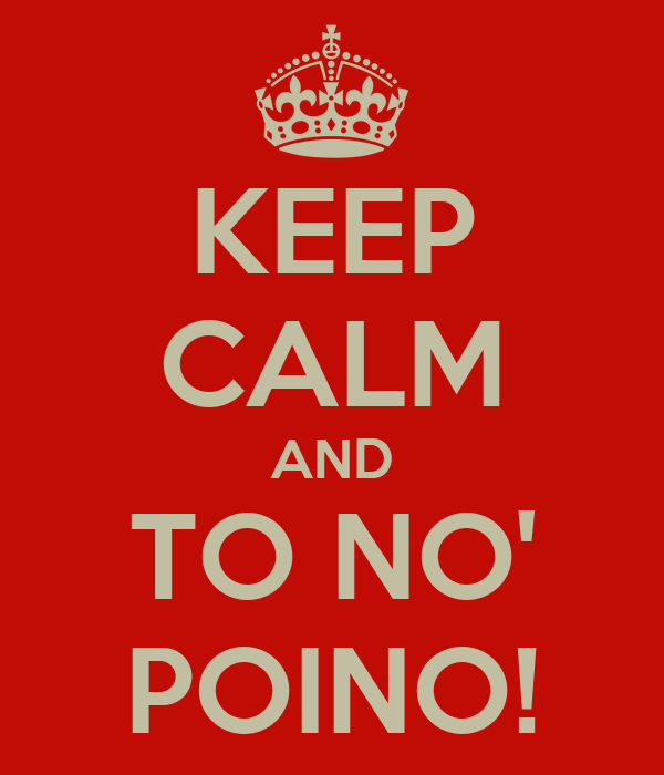 KEEP CALM AND TO NO' POINO!