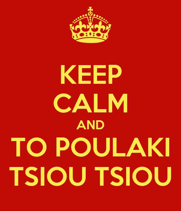 KEEP CALM AND TO POULAKI TSIOU TSIOU
