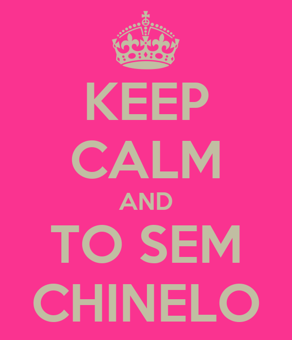KEEP CALM AND TO SEM CHINELO
