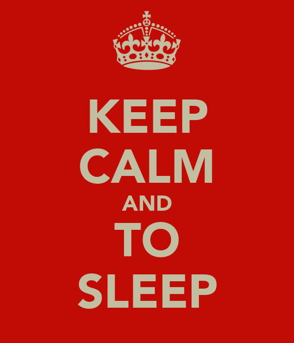 KEEP CALM AND TO SLEEP