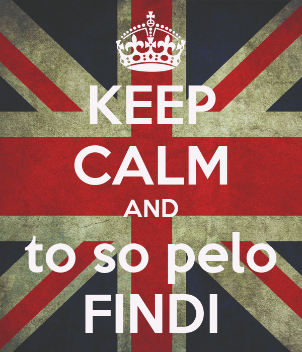 KEEP CALM AND to so pelo FINDI