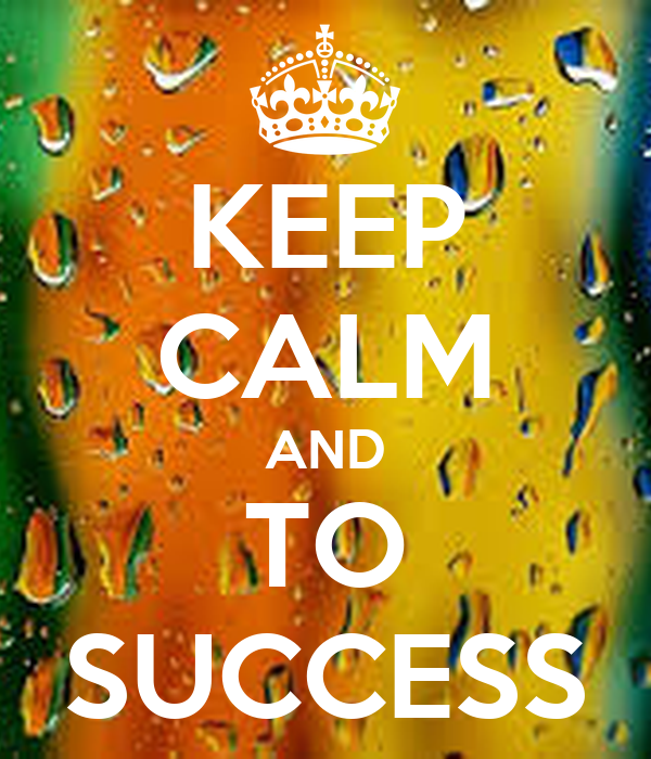 KEEP CALM AND TO SUCCESS