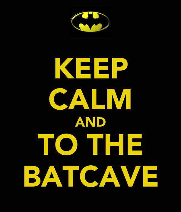 KEEP CALM AND TO THE BATCAVE