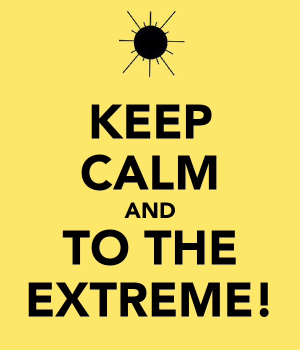 KEEP CALM AND TO THE EXTREME!