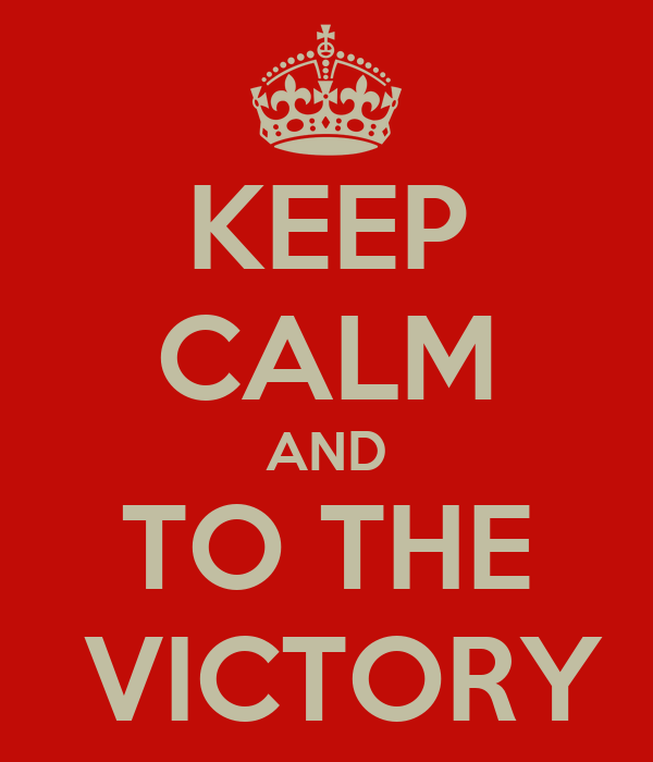 KEEP CALM AND TO THE  VICTORY