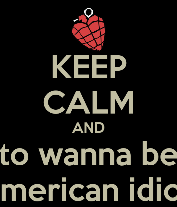 KEEP CALM AND to wanna be american idiot