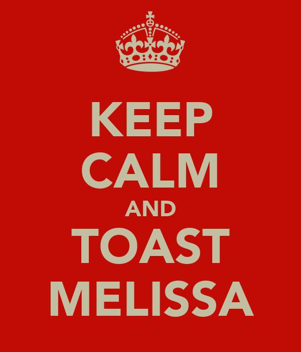 KEEP CALM AND TOAST MELISSA