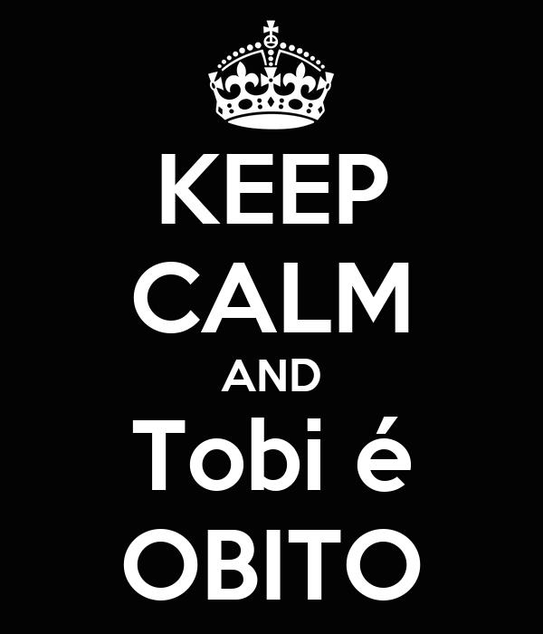 KEEP CALM AND Tobi é OBITO