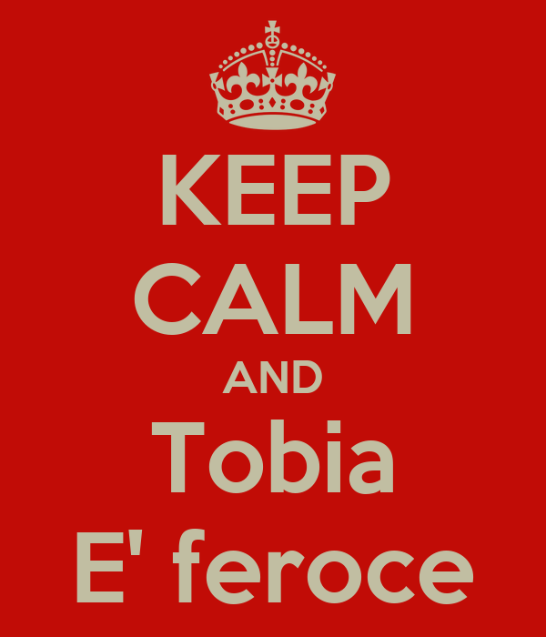 KEEP CALM AND Tobia E' feroce