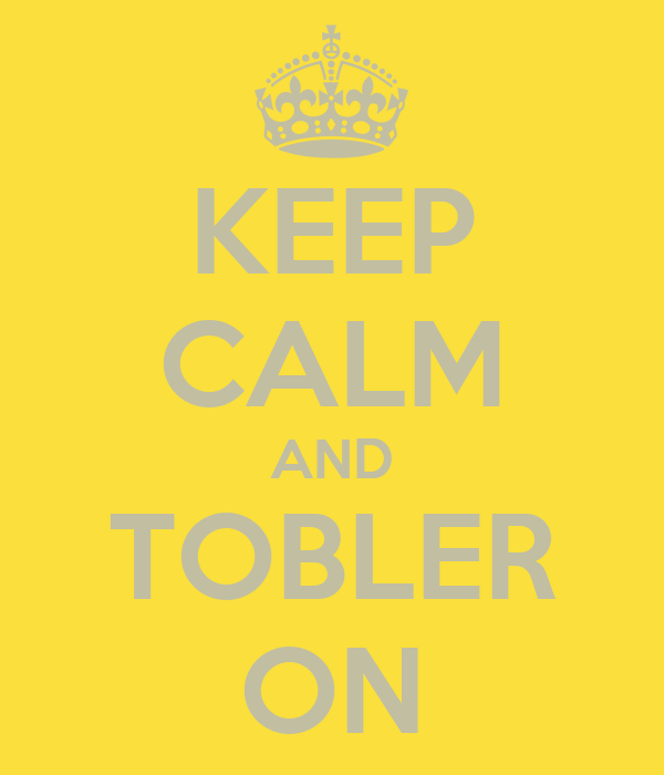 KEEP CALM AND TOBLER ON