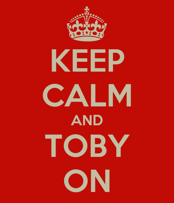 KEEP CALM AND TOBY ON