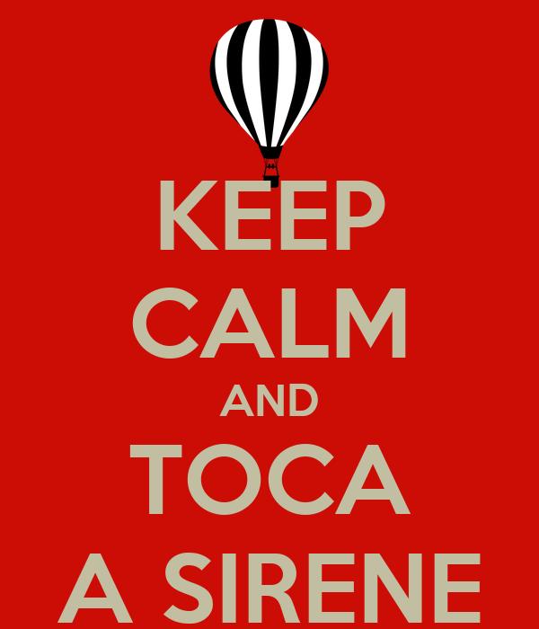KEEP CALM AND TOCA A SIRENE