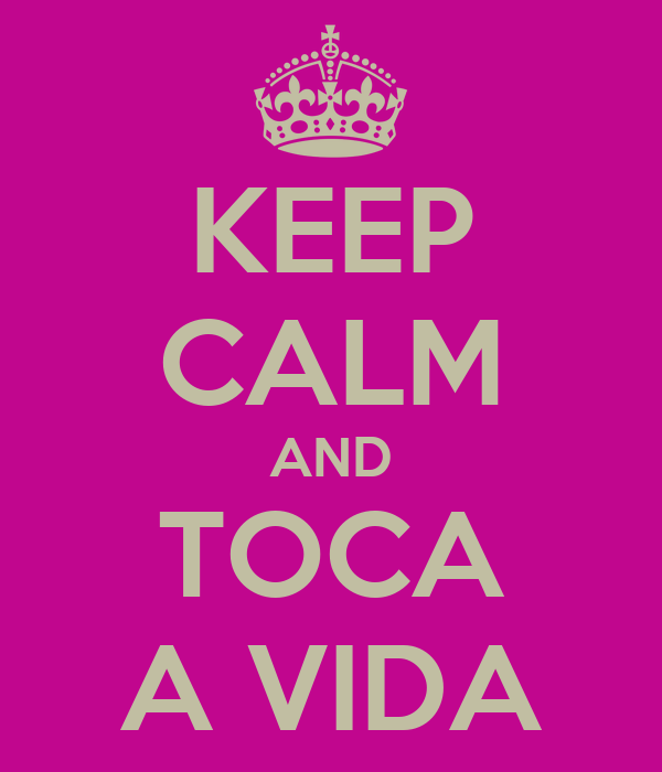 KEEP CALM AND TOCA A VIDA
