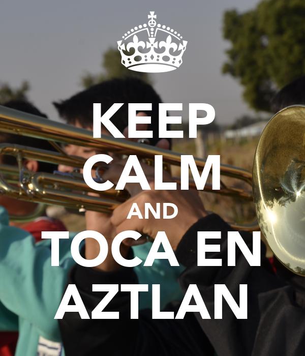 KEEP CALM AND TOCA EN AZTLAN