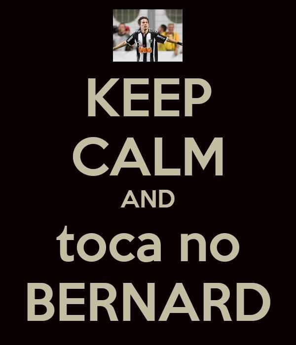 KEEP CALM AND toca no BERNARD