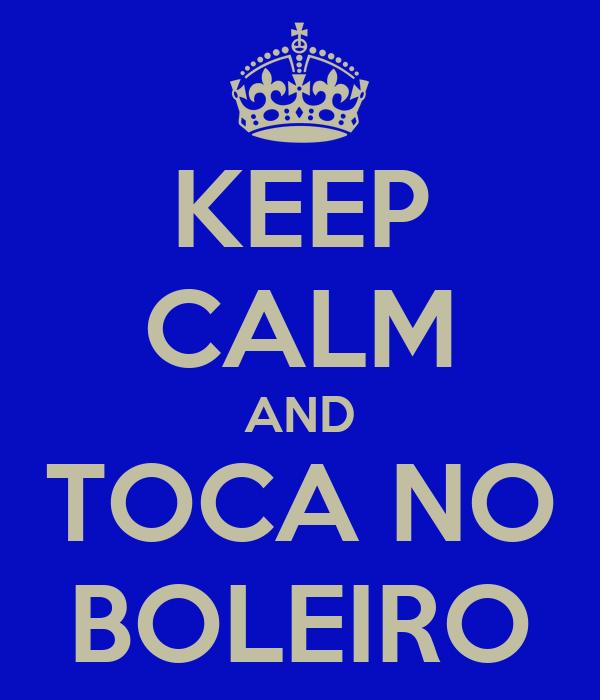 KEEP CALM AND TOCA NO BOLEIRO