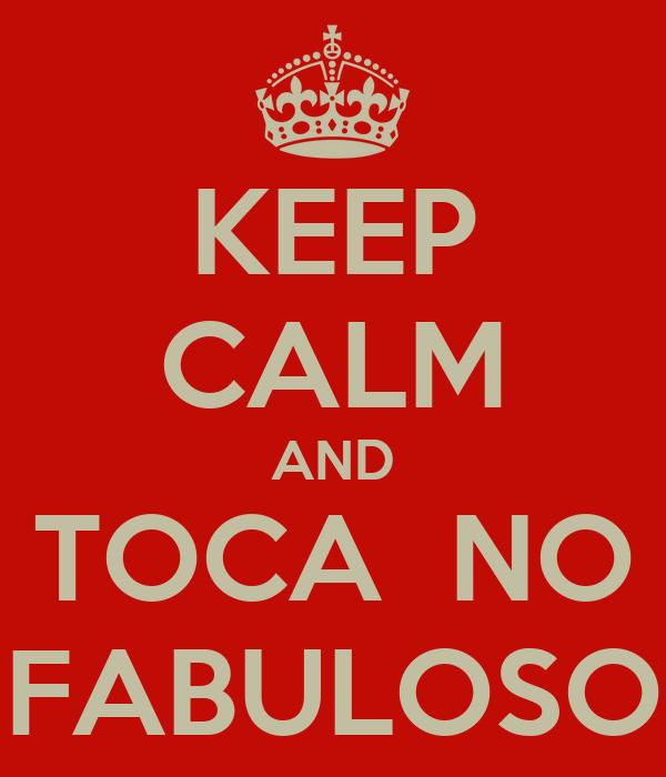 KEEP CALM AND TOCA  NO FABULOSO