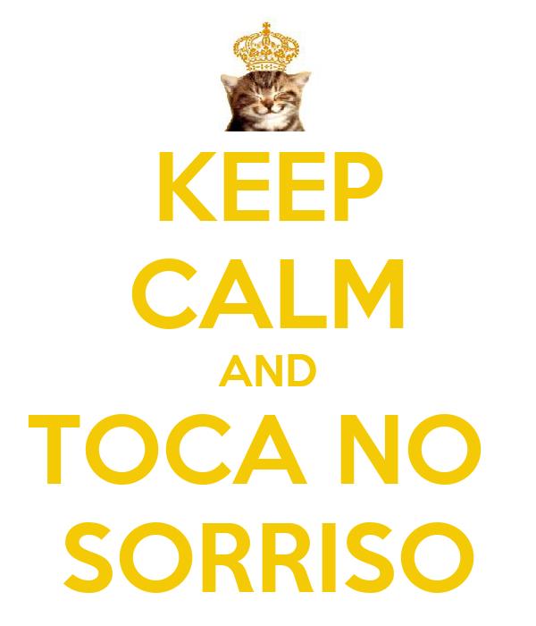 KEEP CALM AND TOCA NO  SORRISO