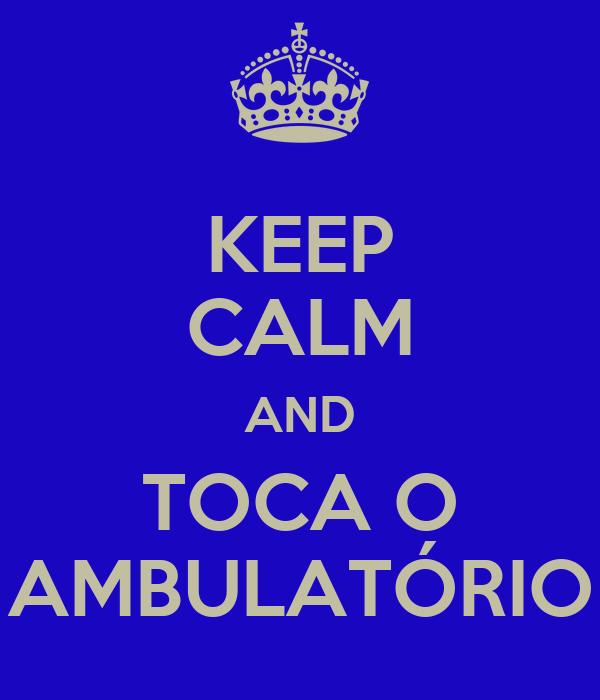 KEEP CALM AND TOCA O AMBULATÓRIO