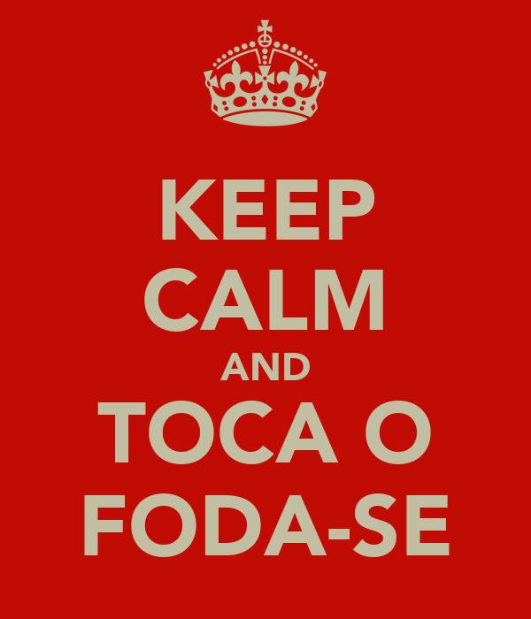 KEEP CALM AND TOCA O FODA-SE
