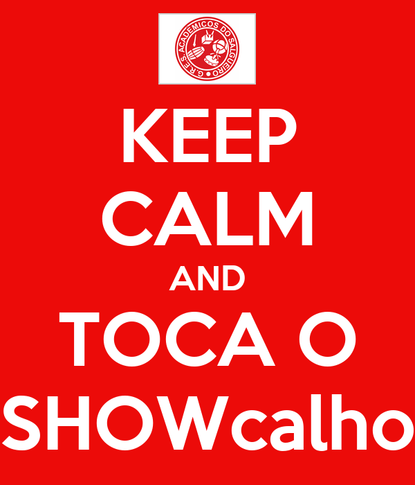 KEEP CALM AND TOCA O SHOWcalho
