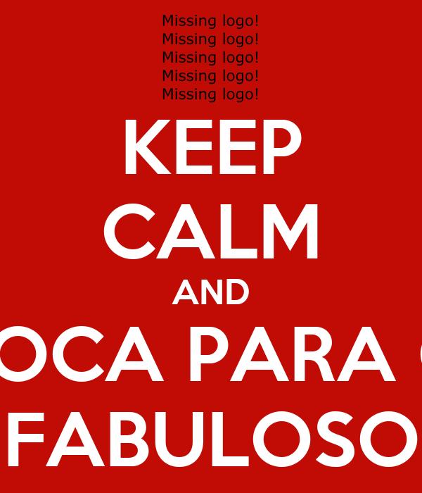 KEEP CALM AND TOCA PARA O FABULOSO
