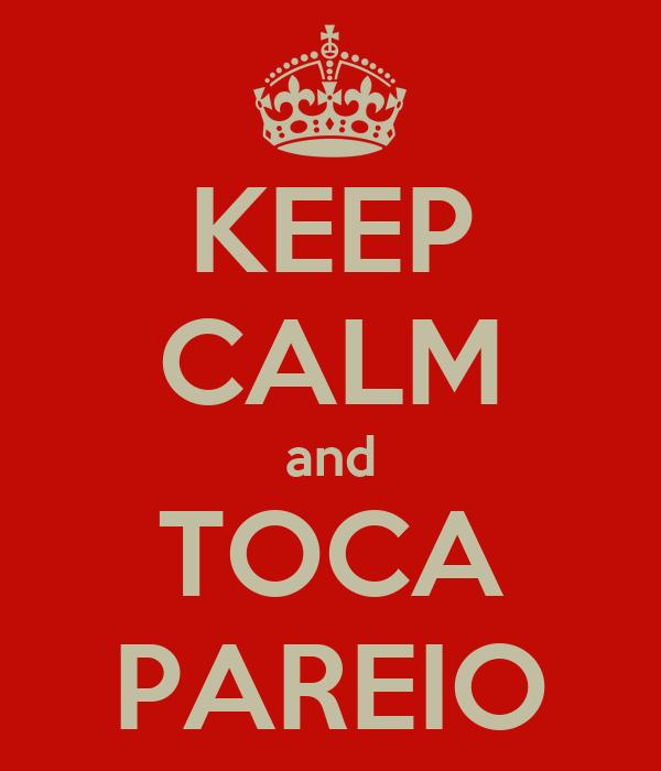 KEEP CALM and TOCA PAREIO