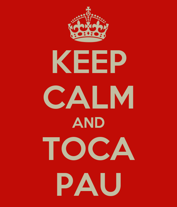 KEEP CALM AND TOCA PAU